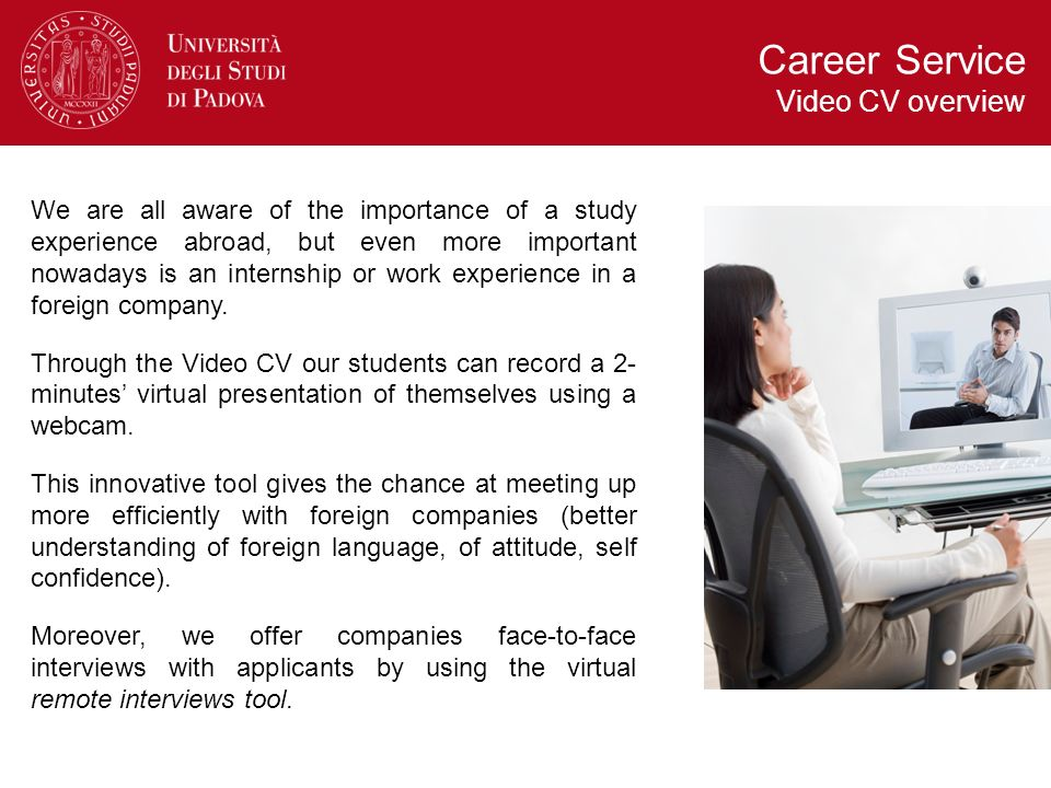 Career Service Video CV overview We are all aware of the importance of a study experience abroad, but even more important nowadays is an internship or