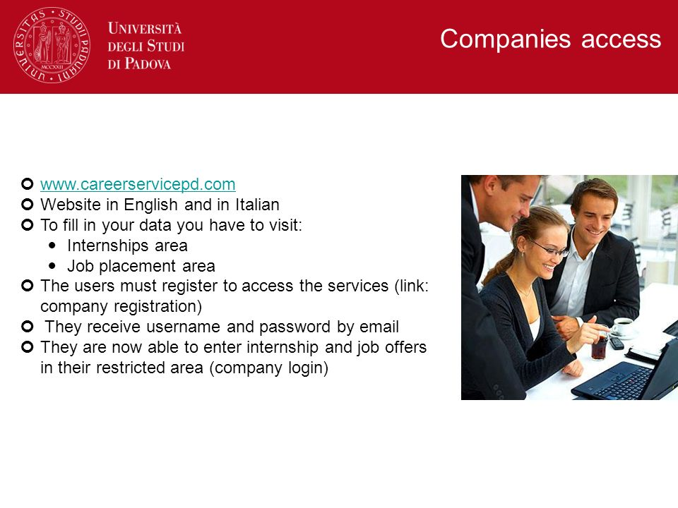 www.careerservicepd.com Website in English and in Italian To fill in your data you have to visit: Internships area Job placement area The users must r