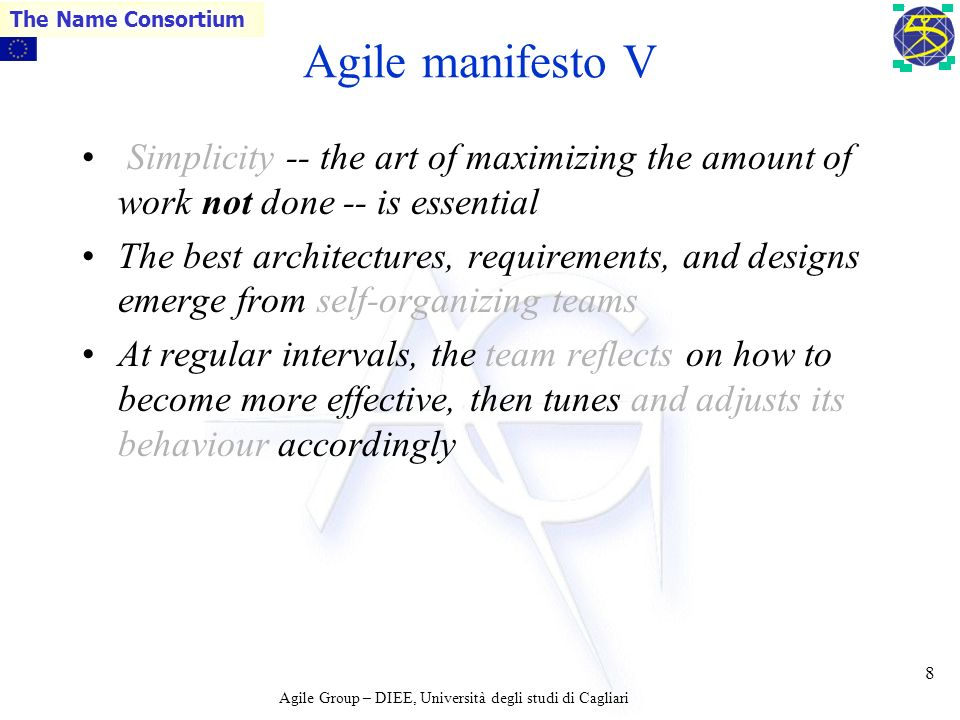 Agile Group – DIEE, Università degli studi di Cagliari The Name Consortium 7 Agile manifesto IV Agile processes promote sustainable development. The s