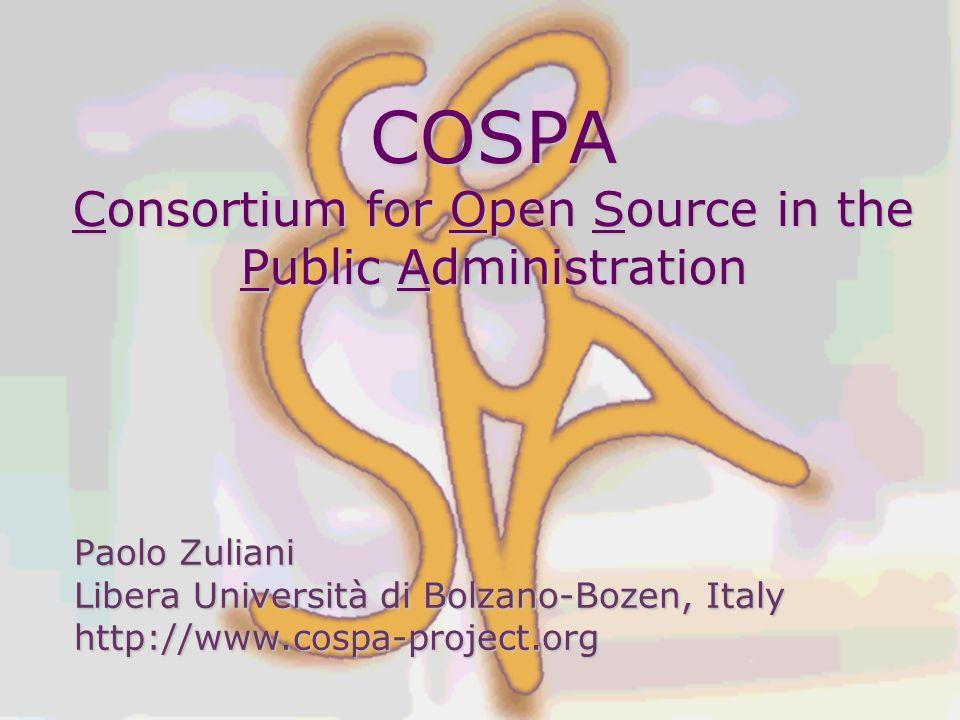 COSPA Consortium for Open Source in the Public Administration Paolo Zuliani Libera Università di Bolzano-Bozen, Italy http://www.cospa-project.org