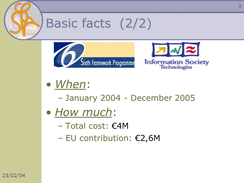 23/02/04 3 Basic facts (2/2) When: –January 2004 - December 2005 How much: –Total cost: 4M –EU contribution: 2,6M