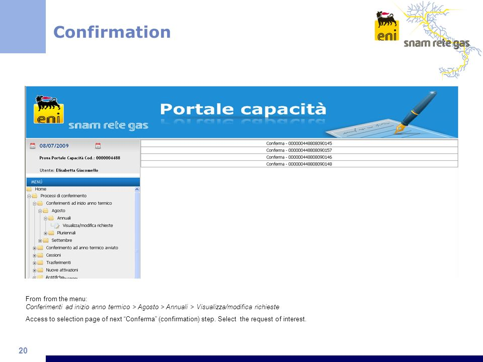 20 Confirmation From from the menu: Conferimenti ad inizio anno termico > Agosto > Annuali > Visualizza/modifica richieste Access to selection page of next Conferma (confirmation) step.