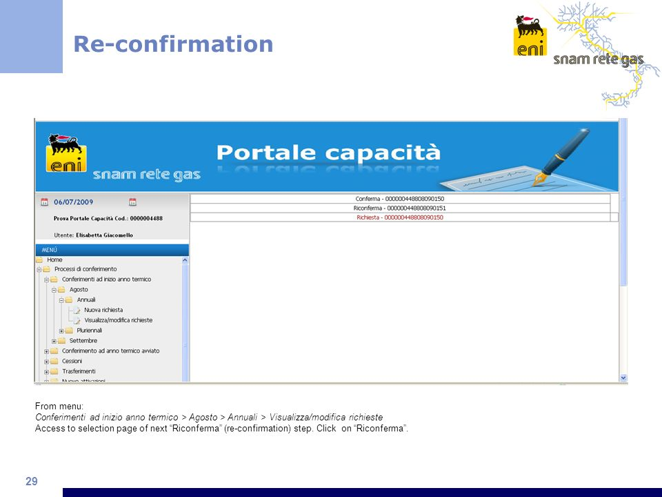 29 Re-confirmation From menu: Conferimenti ad inizio anno termico > Agosto > Annuali > Visualizza/modifica richieste Access to selection page of next Riconferma (re-confirmation) step.