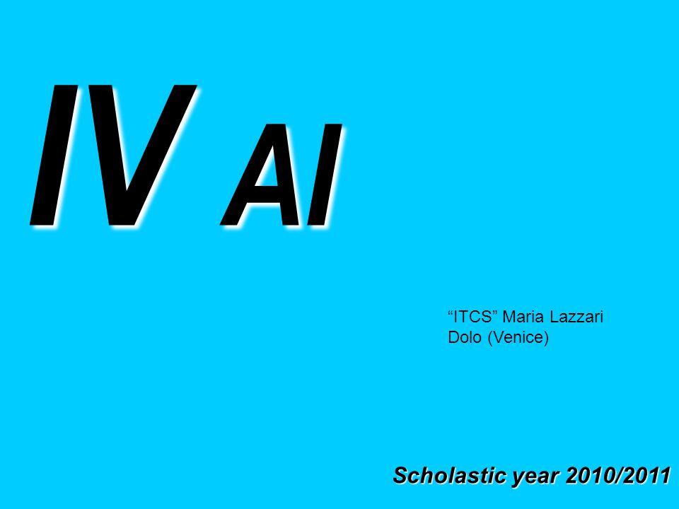 IV AI Scholastic year 2010/2011 ITCS Maria Lazzari Dolo (Venice)