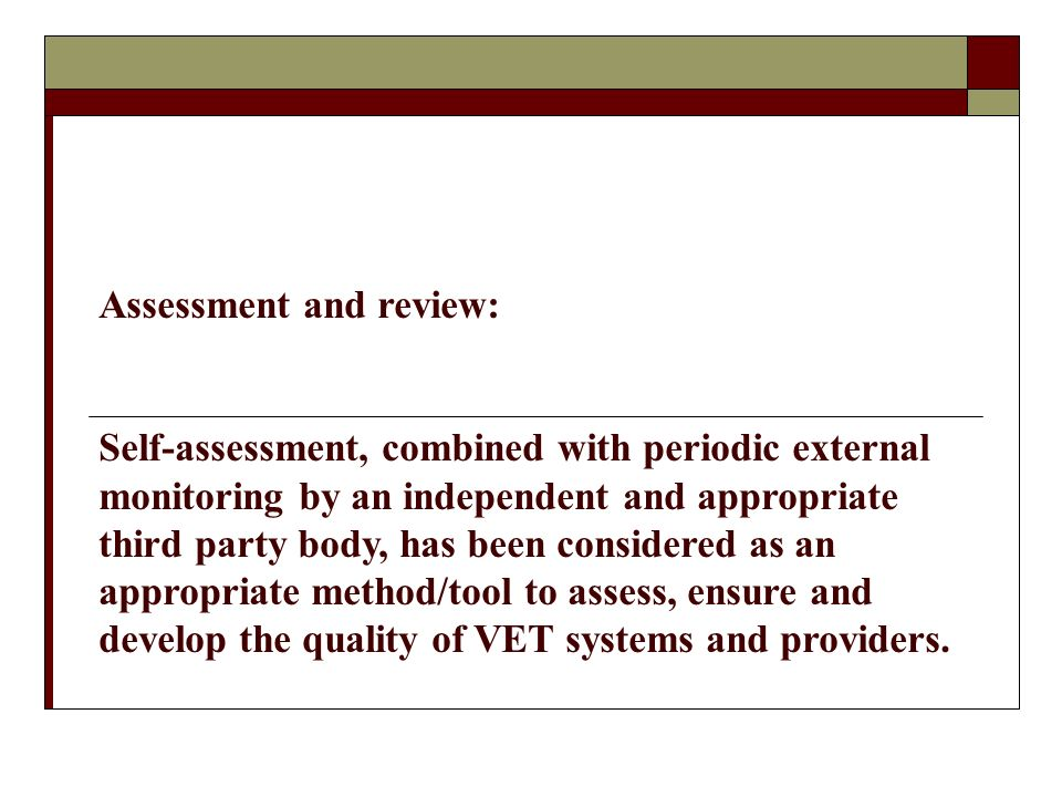 Assessment and review: Self-assessment, combined with periodic external monitoring by an independent and appropriate third party body, has been consid