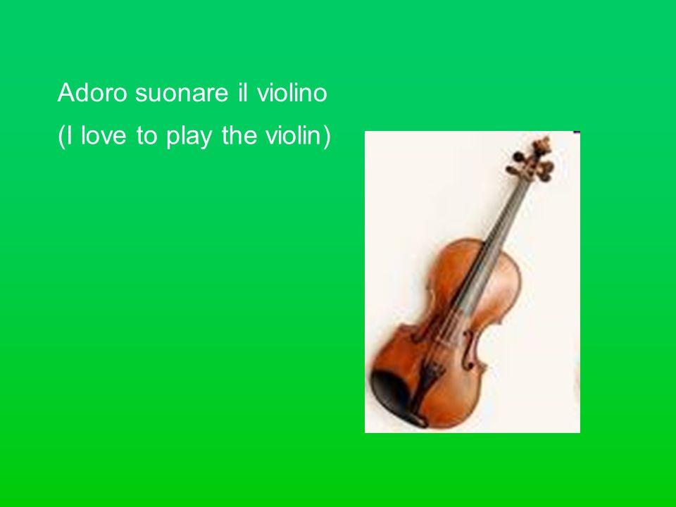 Adoro suonare il violino (I love to play the violin)
