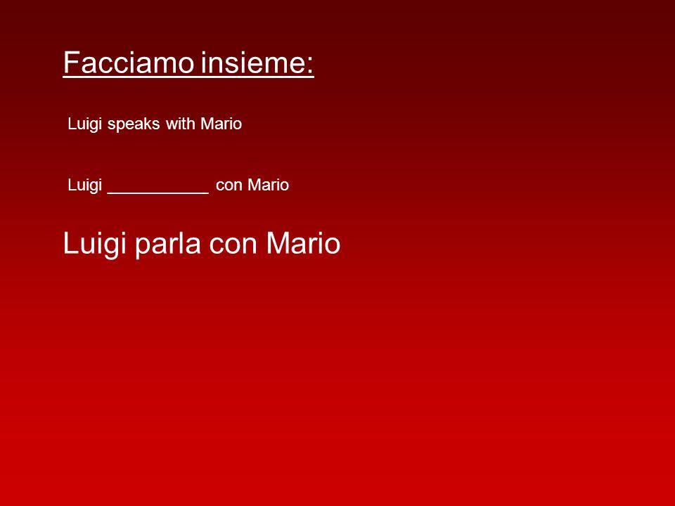 Facciamo insieme: Luigi speaks with Mario Luigi ___________ con Mario Luigi parla con Mario
