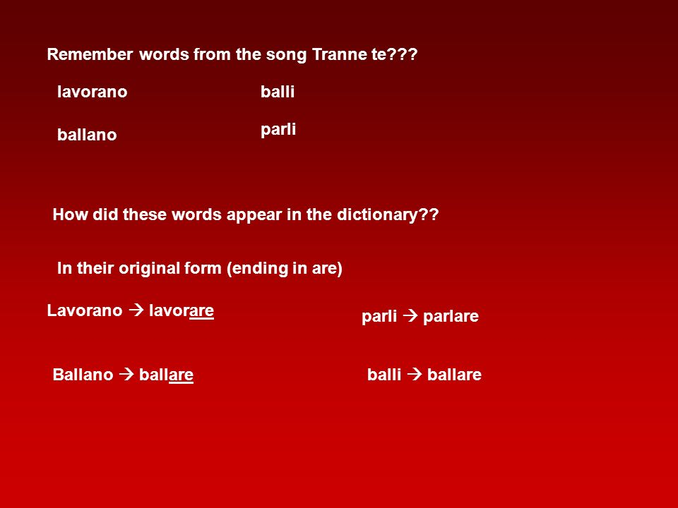 lavorano Remember words from the song Tranne te??? How did these words appear in the dictionary?? ballano In their original form (ending in are) balli