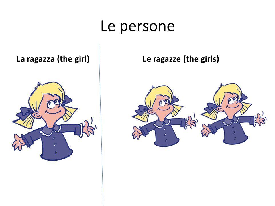 Le persone La ragazza (the girl)Le ragazze (the girls)