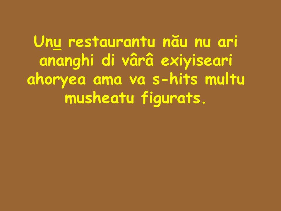 Unu restaurantu nău nu ari ananghi di vârâ exiyiseari ahoryea ama va s-hits multu musheatu figurats.