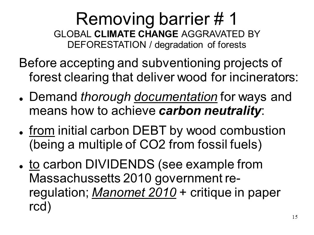 15 Removing barrier # 1 GLOBAL CLIMATE CHANGE AGGRAVATED BY DEFORESTATION / degradation of forests Before accepting and subventioning projects of fore