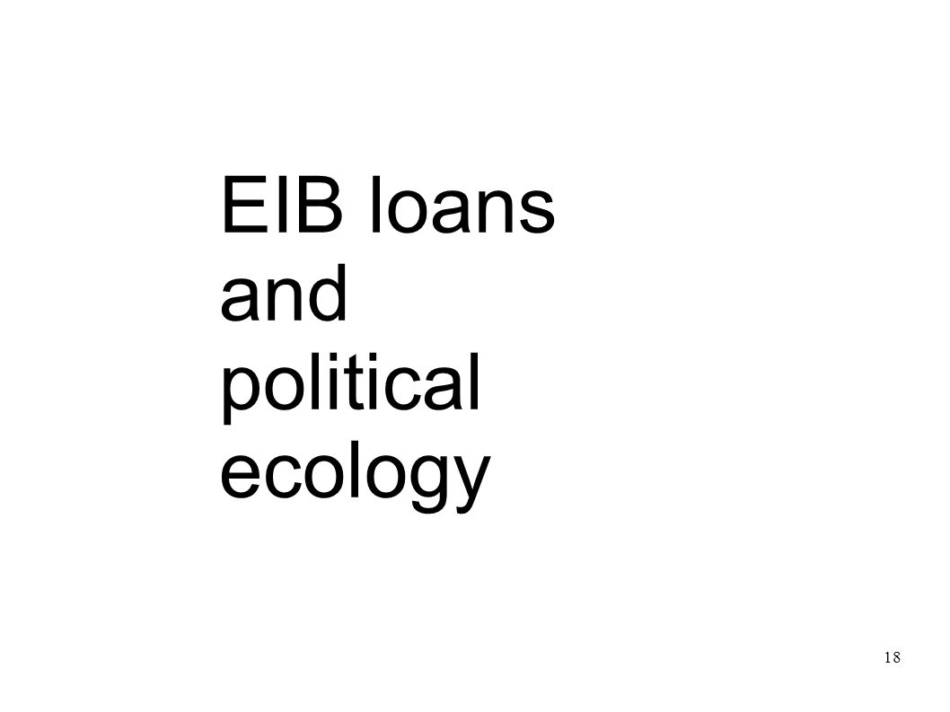 18 EIB loans and political ecology