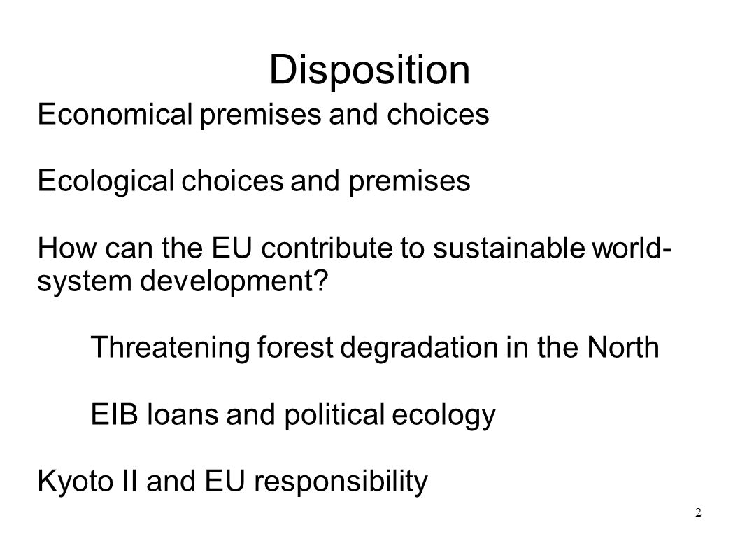 2 Disposition Economical premises and choices Ecological choices and premises How can the EU contribute to sustainable world- system development? Thre