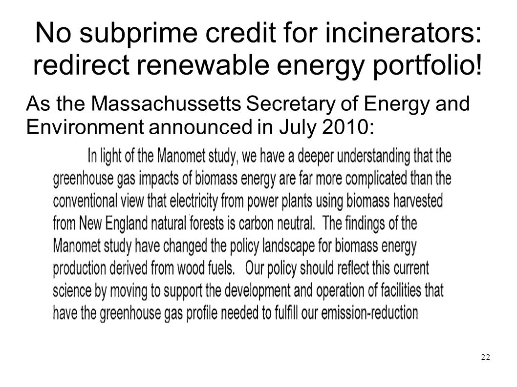 22 No subprime credit for incinerators: redirect renewable energy portfolio! As the Massachussetts Secretary of Energy and Environment announced in Ju