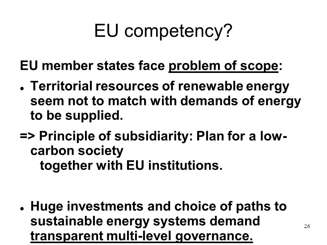 26 EU competency? EU member states face problem of scope: Territorial resources of renewable energy seem not to match with demands of energy to be sup