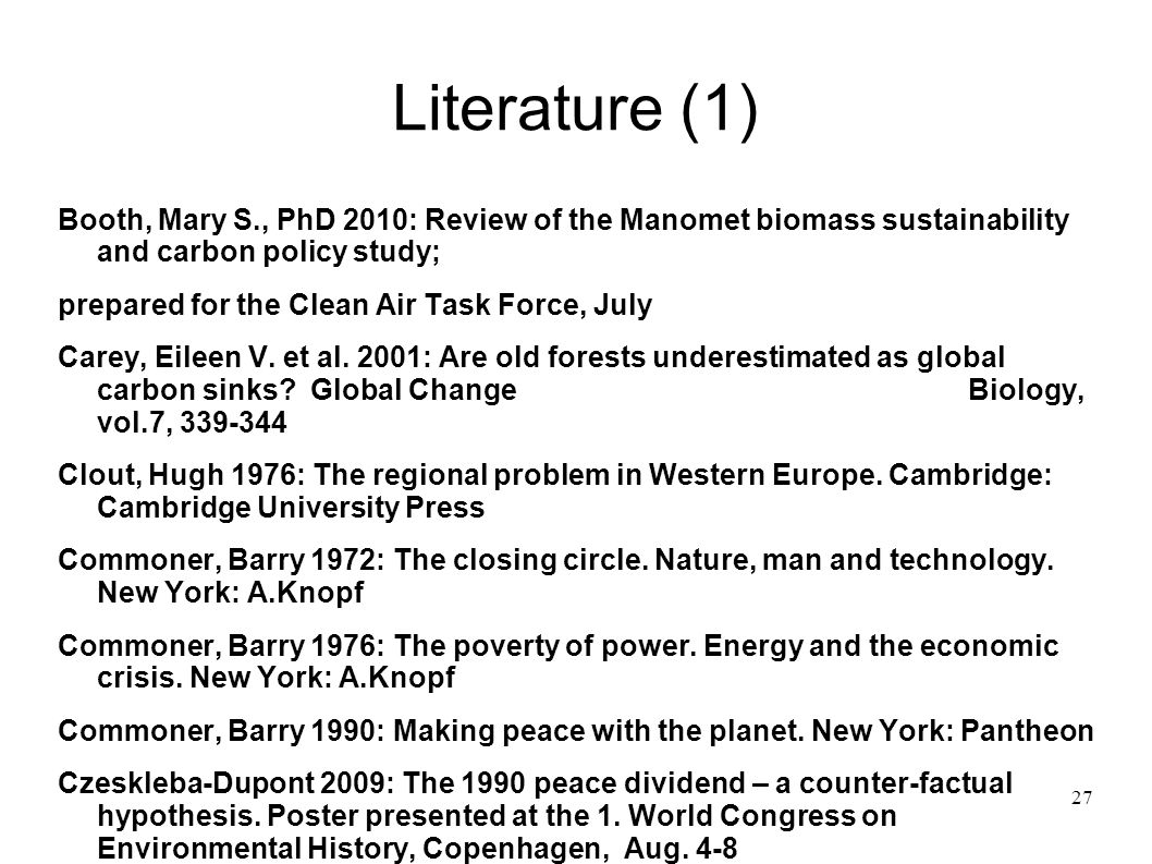 27 Literature (1) Booth, Mary S., PhD 2010: Review of the Manomet biomass sustainability and carbon policy study; prepared for the Clean Air Task Forc