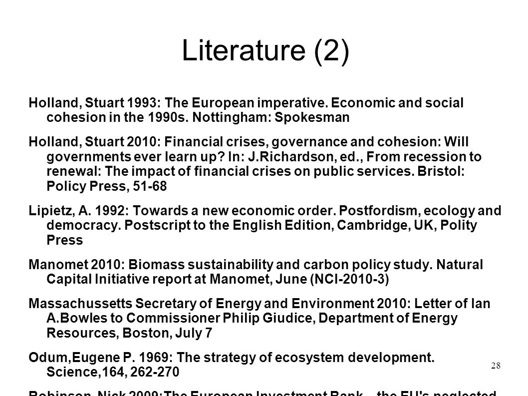 28 Literature (2) Holland, Stuart 1993: The European imperative. Economic and social cohesion in the 1990s. Nottingham: Spokesman Holland, Stuart 2010