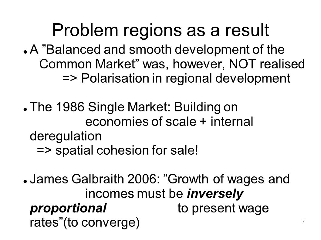 7 Problem regions as a result A Balanced and smooth development of the Common Market was, however, NOT realised => Polarisation in regional developmen