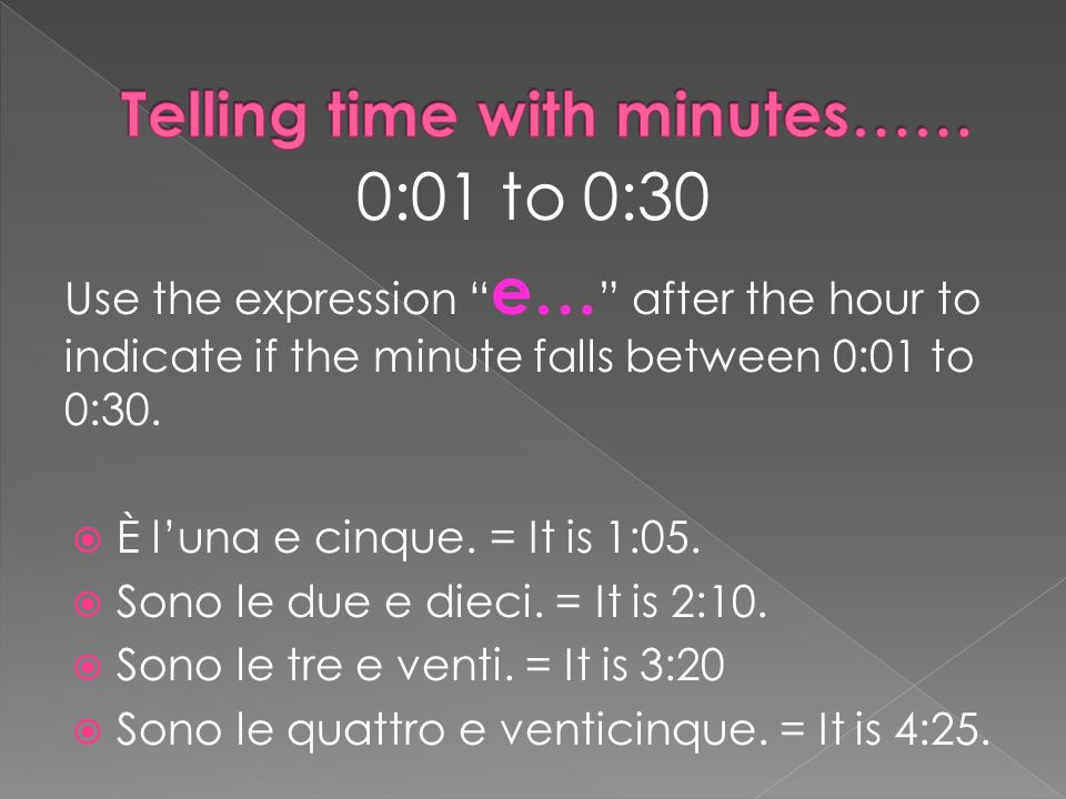 0:01 to 0:30 Use the expression e… after the hour to indicate if the minute falls between 0:01 to 0:30.