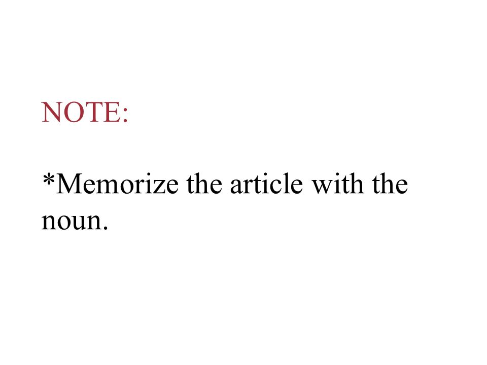 NOTE: *Memorize the article with the noun.