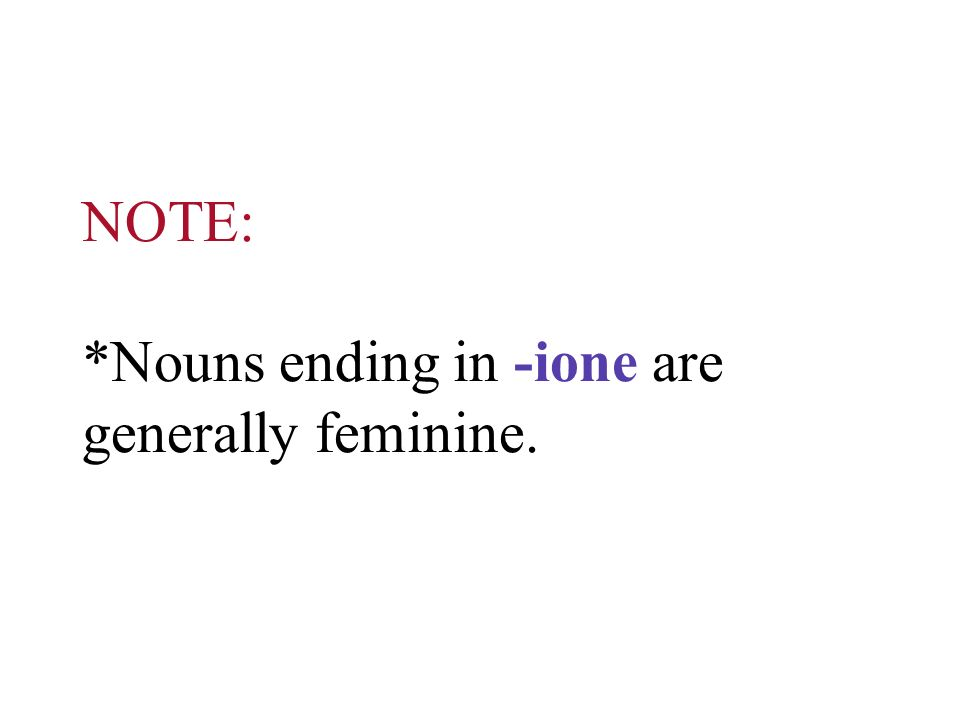 NOTE: *Nouns ending in -ione are generally feminine.