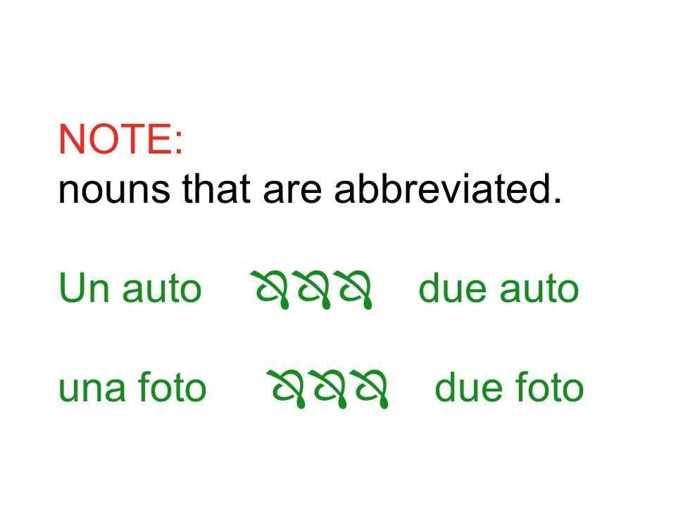 NOTE: nouns that are abbreviated. Un auto due auto una foto due foto