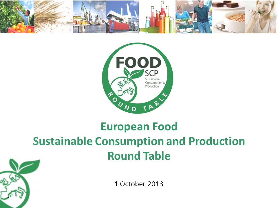 European Food Sustainable Consumption and Production Round Table 1 1 October 2013