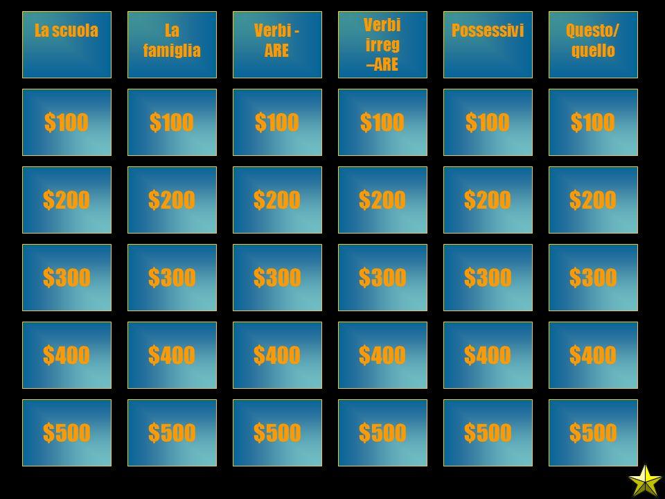 La scuolaLa famiglia Verbi - ARE Verbi irreg –ARE PossessiviQuesto/ quello $100 $200 $300 $400 $500 $100 $200 $300 $400 $500 $100 $200 $300 $400 $500 $100 $200 $300 $400 $500 $100 $200 $300 $400 $500 $100 $200 $300 $400 $500
