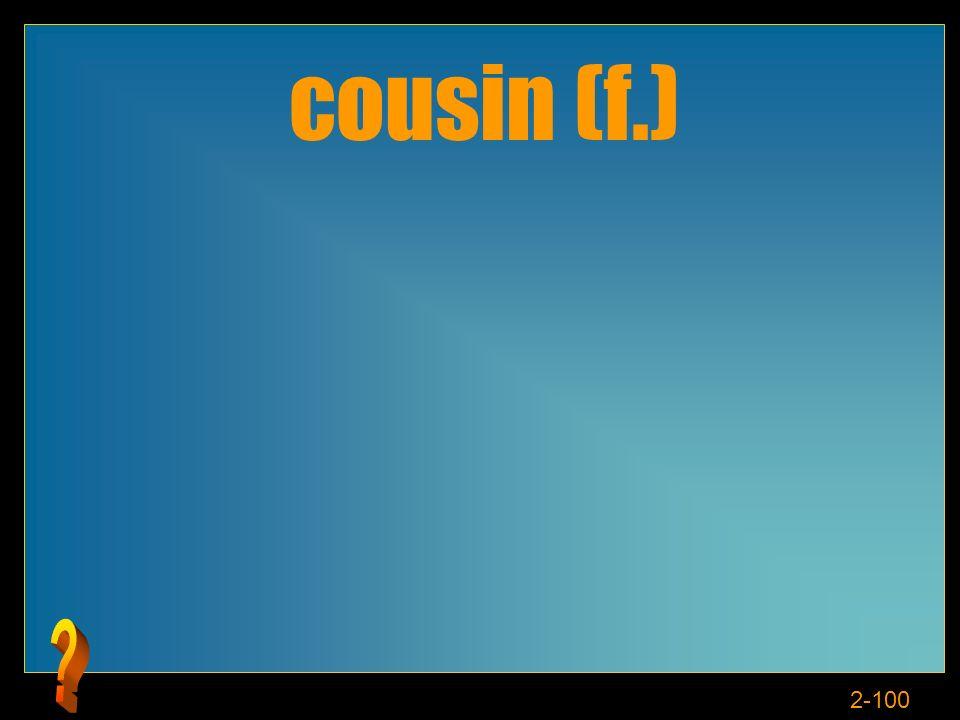 2-100 cousin (f.)