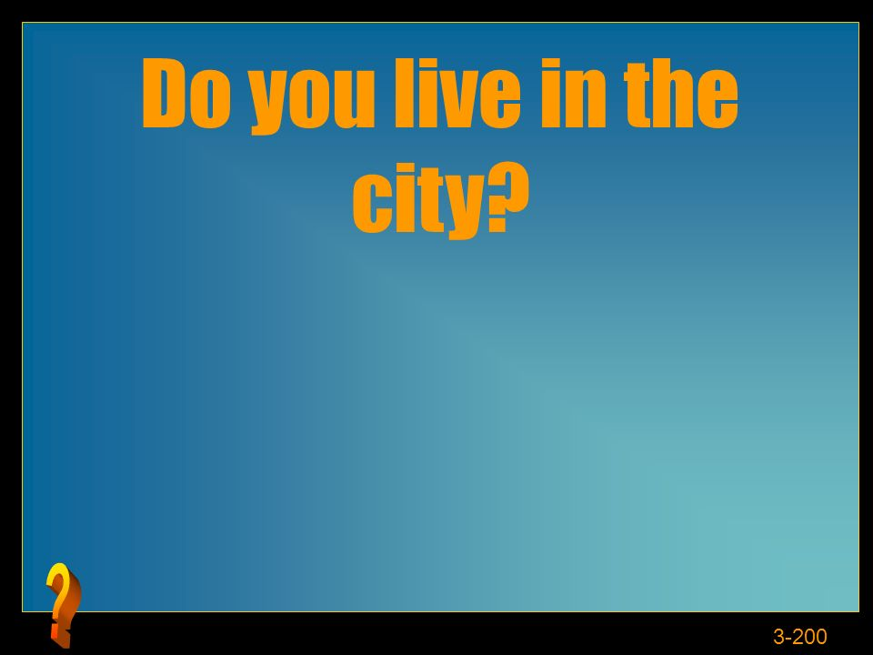 3-200 Do you live in the city?