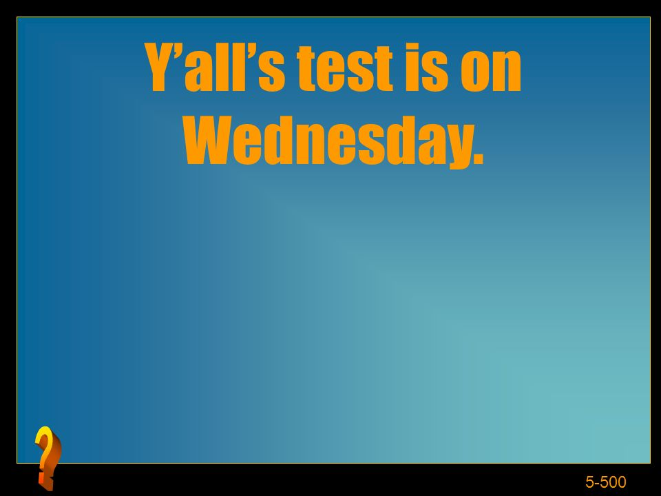 5-500 Yalls test is on Wednesday.