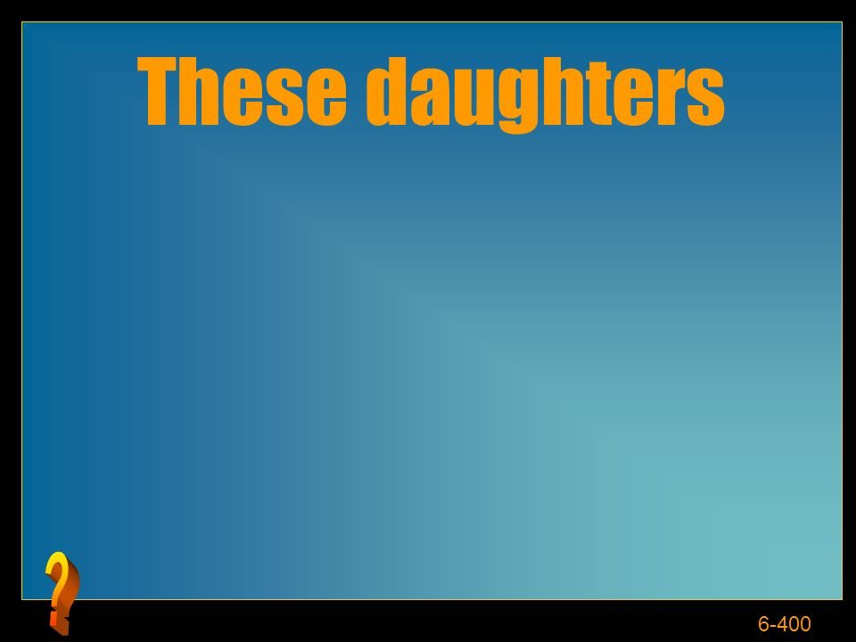 6-400 These daughters