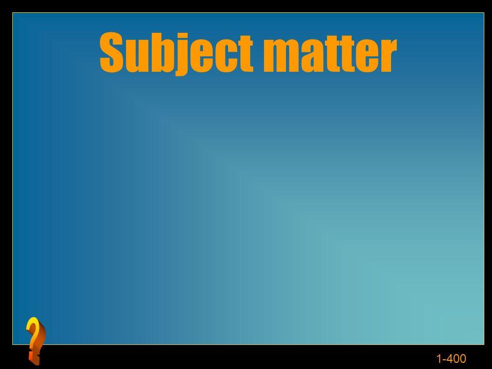 1-400 Subject matter