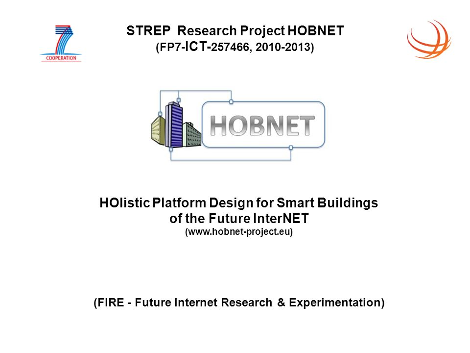 STREP Research Project HOBNET (FP7- ICT- 257466, 2010-2013) HOlistic Platform Design for Smart Buildings of the Future InterNET (www.hobnet-project.eu