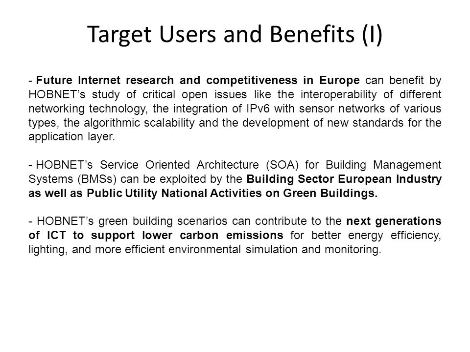 - Future Internet research and competitiveness in Europe can benefit by HOBNETs study of critical open issues like the interoperability of different n