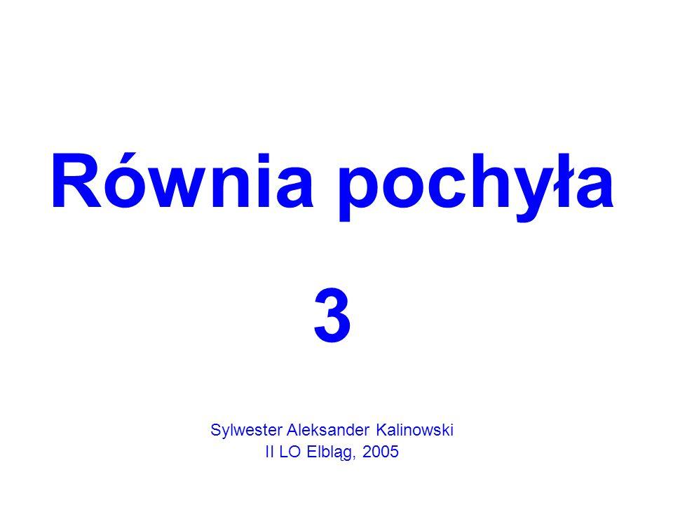 Równia pochyła 3 Sylwester Aleksander Kalinowski II LO Elbląg, 2005