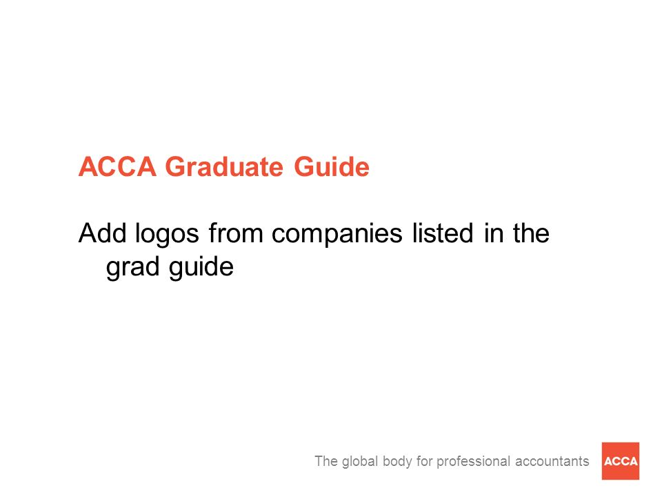 The global body for professional accountants ACCA Graduate Guide Add logos from companies listed in the grad guide