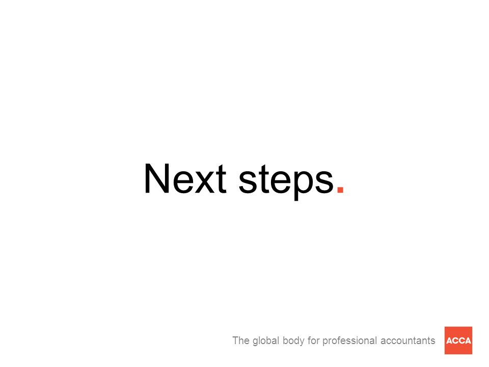The global body for professional accountants Next steps.
