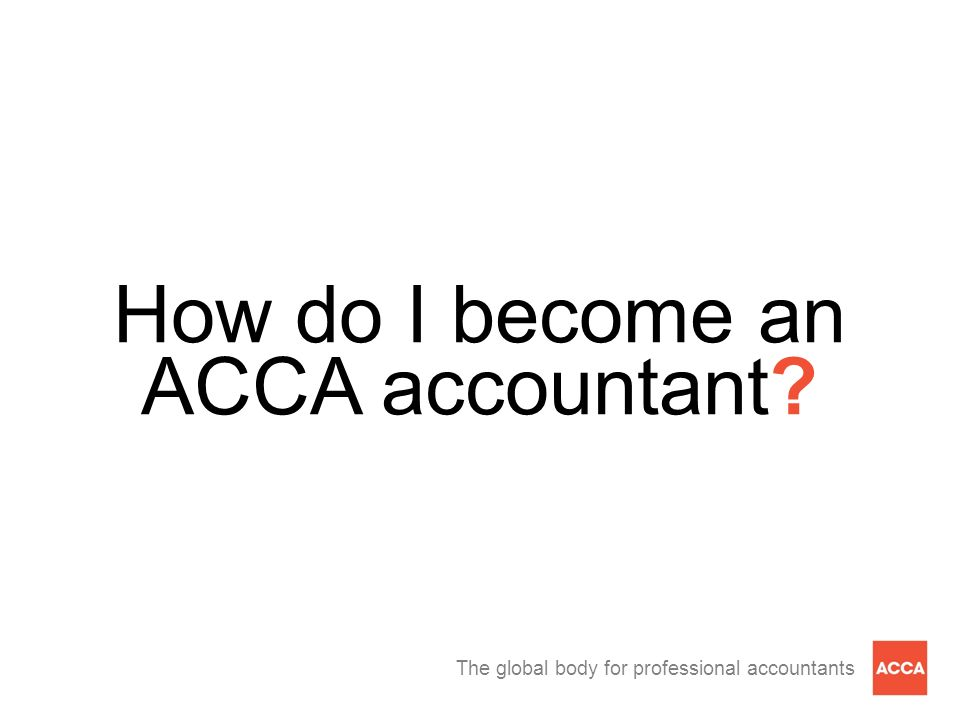 The global body for professional accountants How do I become an ACCA accountant?
