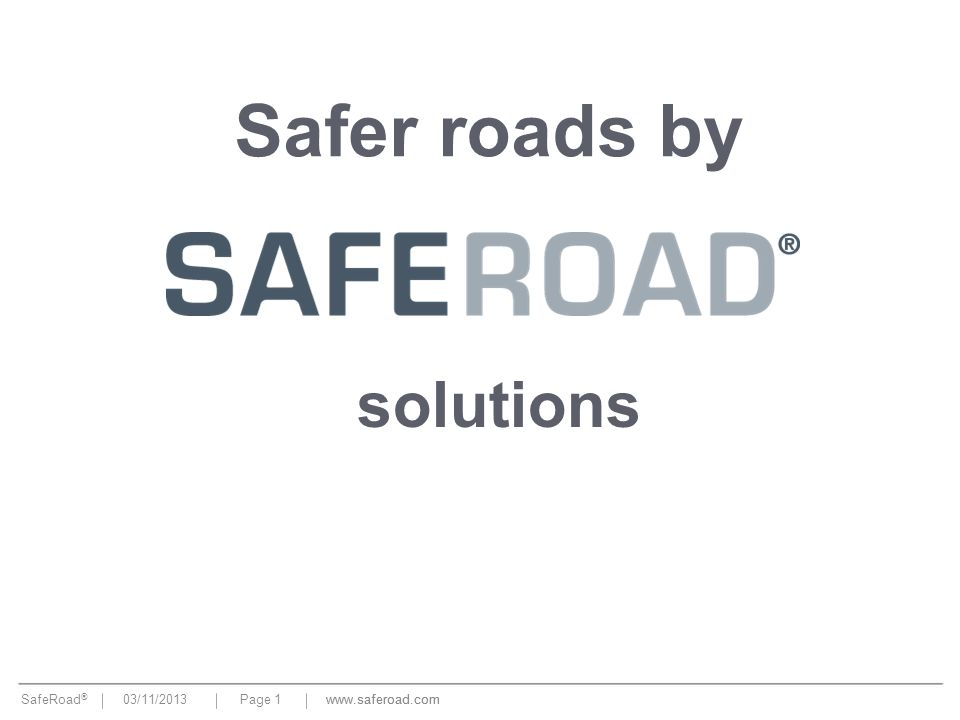 SafeRoad ® 03/11/2013Page 1www.saferoad.com Safer roads by solutions