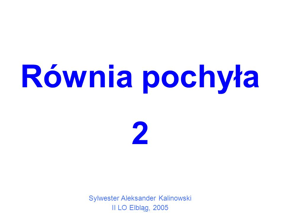 Równia pochyła 2 Sylwester Aleksander Kalinowski II LO Elbląg, 2005