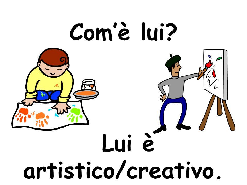 Comè lei Lei è artistica/creativa.