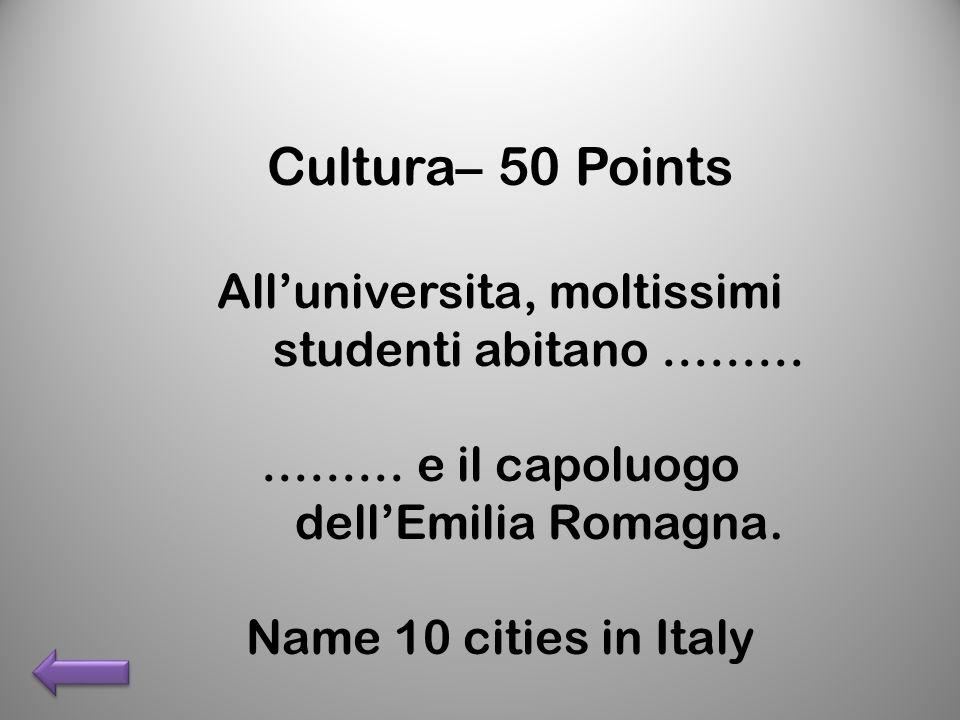 Cultura– 50 Points Alluniversita, moltissimi studenti abitano ……… ……… e il capoluogo dellEmilia Romagna.