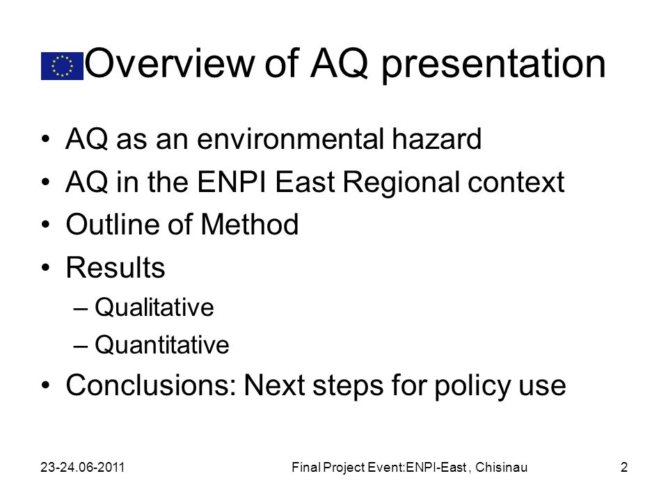 Overview of AQ presentation AQ as an environmental hazard AQ in the ENPI East Regional context Outline of Method Results –Qualitative –Quantitative Co