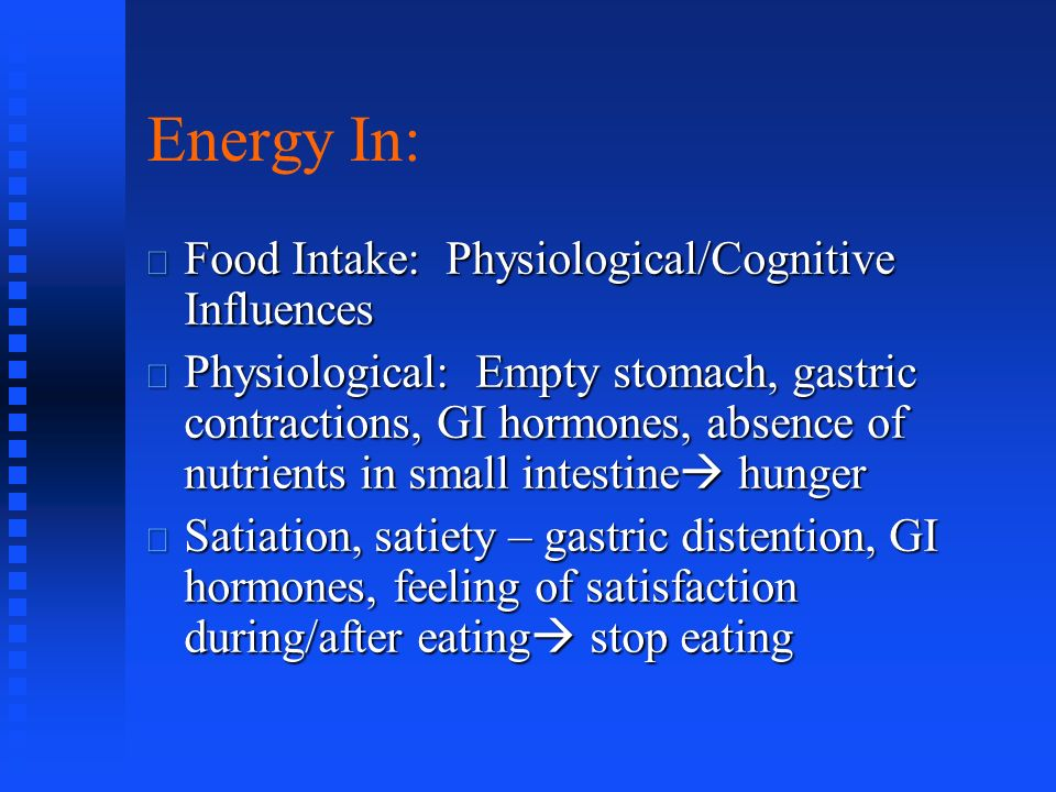 Hunger, Satiation, and Satiety Physiological influences Satiety Cognitive influences Sensory influences Postabsorptive influences Postingestive influences Hunger Satiation Satiety 1 2 3 4 5