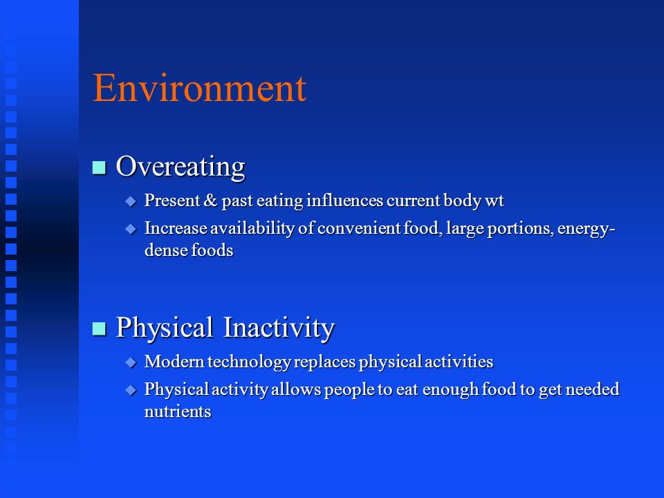 Environment Overeating Overeating Present & past eating influences current body wt Present & past eating influences current body wt Increase availabil