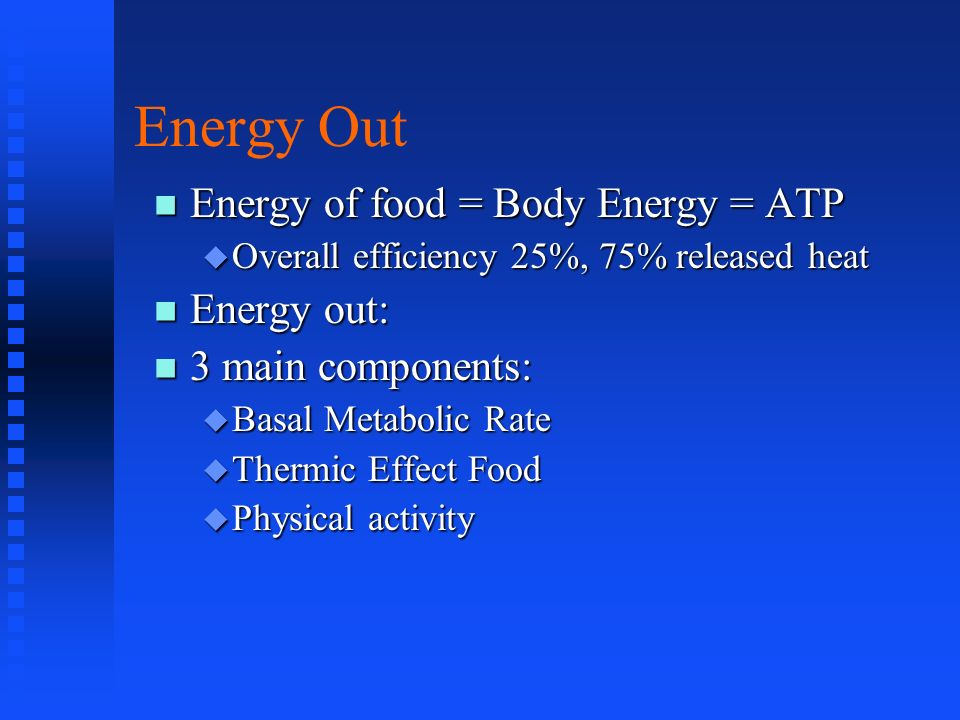 Energy Out Energy of food = Body Energy = ATP Energy of food = Body Energy = ATP Overall efficiency 25%, 75% released heat Overall efficiency 25%, 75%