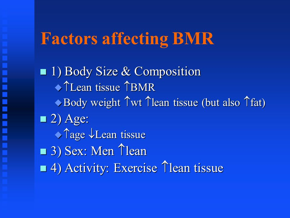 Factors affecting BMR 1) Body Size & Composition 1) Body Size & Composition Lean tissue BMR Lean tissue BMR Body weight wt lean tissue (but also fat)
