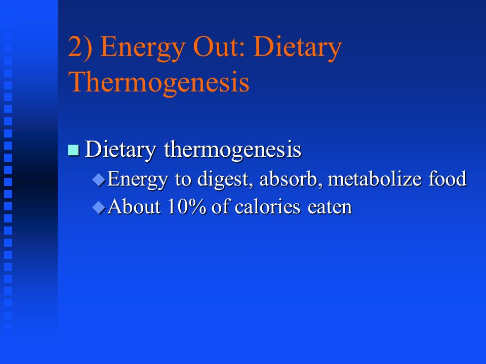 2) Energy Out: Dietary Thermogenesis Dietary thermogenesis Dietary thermogenesis Energy to digest, absorb, metabolize food Energy to digest, absorb, m