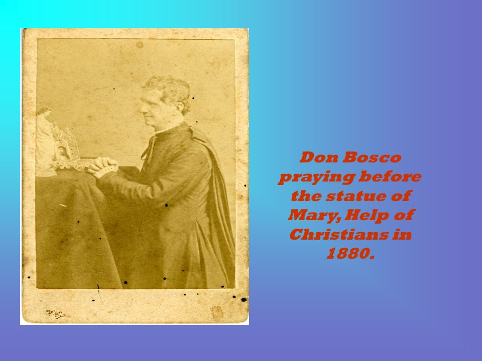Don Bosco praying before the statue of Mary, Help of Christians in 1880.